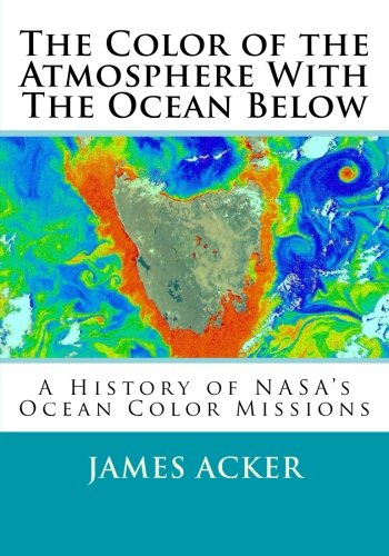 9781511963114: The Color of the Atmosphere With The Ocean Below: A History of NASA's Ocean Color Missions