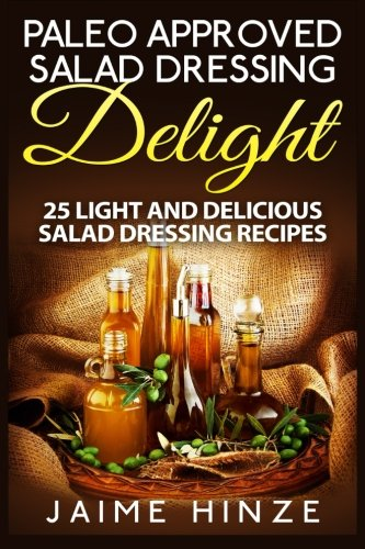 9781511964845: Paleo Approved Salad Dressing Delight: 25 Light and Delicious Salad Dressing Recipes