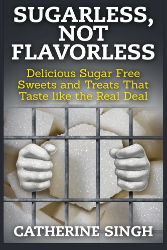9781511965033: Sugarless, Not Flavorless: Delicious Sugar Free Sweets and Treats That Taste like the Real Deal