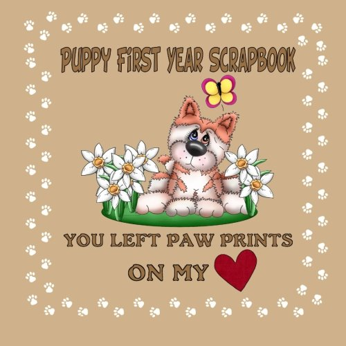 9781511965057: Puppy First Year Scrapbook You Left Paw Prints On My Heart: Puppy First Year Keepsake Book (Puppy Baby Book)