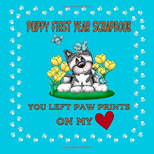9781511965484: Puppy First Year Scrapbook You Left Paw Prints On My Heart: Puppy First Year Keepsake Book (Blue Cover) (Puppy Baby Book)