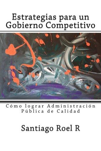 9781511965545: Estrategias para un Gobierno Competitivo: Cómo lograr Administración Pública de Calidad (Spanish Edition)
