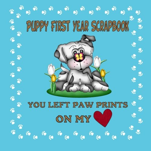 9781511965743: Puppy First Year Scrapbook You Left Paw Prints On My Heart: Puppy First Year Keepsake Book (Blue Cover) (Puppy Baby Books)