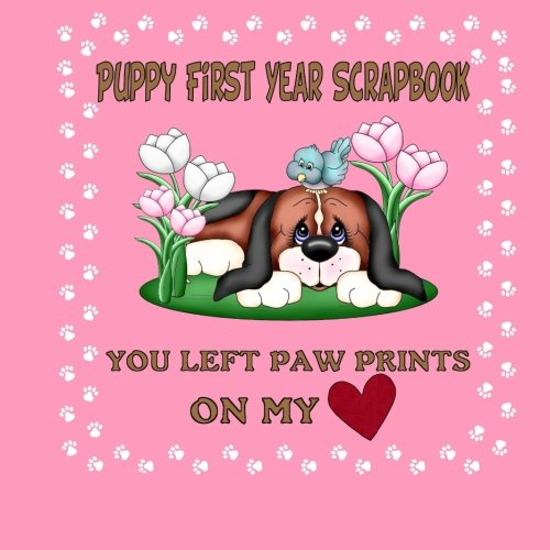 9781511966108: Puppy First Year Scrapbook You Left Paw Prints On My Heart: Create A Puppy Journal or Puppy Memory Book (Puppy Baby Book)