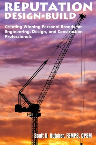 Reputation Design+Build: Creating Winning Personal Brands for Engineering, Design, and Construction...