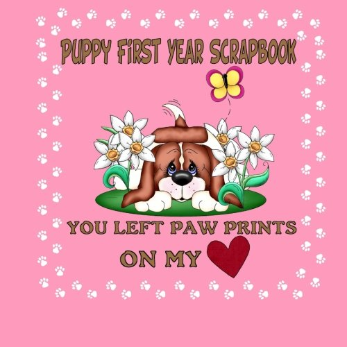 9781511966184: Puppy First Year Scrapbook You Left Paw Prints On My Heart: Puppy First Year Keepsake Book (Pink Cover) (Puppy Baby Book)