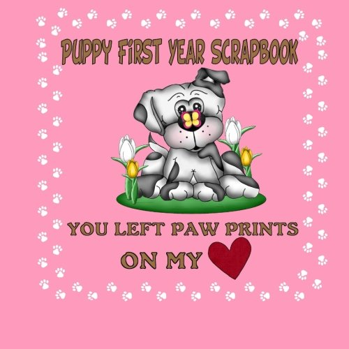 9781511966276: Puppy First Year Scrapbook You Left Paw Prints On My Heart: Puppy First Year Keepsake Book (Pink Cover) (Puppy Baby Book)