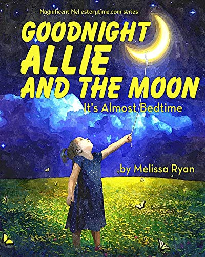9781511966481: Goodnight Allie and the Moon, It's Almost Bedtime: Personalized Children's Books, Personalized Gifts, and Bedtime Stories (A Magnificent Me! estorytime.com Series)