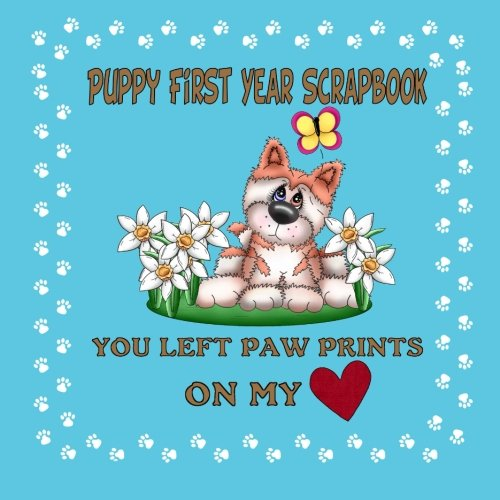9781511966559: Puppy First Year Scrapbook You Left Paw Prints On My Heart: Create A Puppy Journal or Puppy Memory Book (Blue Cover) (Puppy Baby Book)