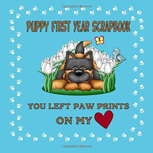9781511966665: Puppy First Year Scrapbook You Left Paw Prints On My Heart: Puppy First Year Keepsake Book (Blue Cover) (Puppy Baby Books)