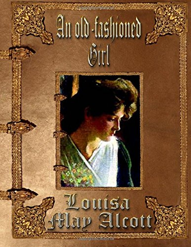 9781511968225: An Old-fashioned Girl: Unabridged Edition