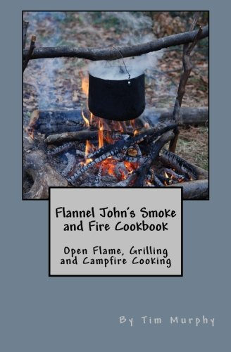 Flannel John's Smoke and Fire Cookbook: Open: Murphy, Tim