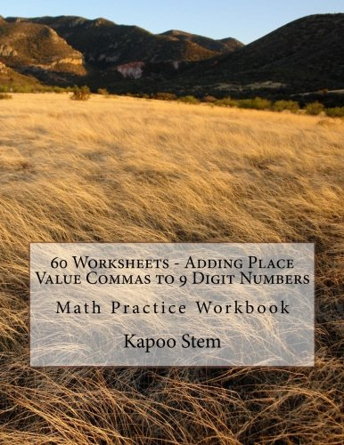 9781511969635: 60 Worksheets - Adding Place Value Commas to 9 Digit Numbers: Math Practice Workbook (60 Days Math Placing Comma Series) (Volume 6)