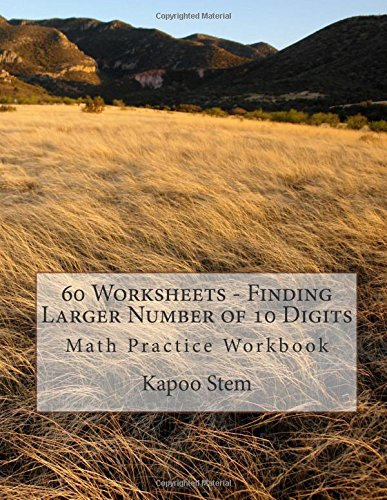 9781511972178: 60 Worksheets - Finding Larger Number of 10 Digits: Math Practice Workbook (60 Days Math Greater Numbers Series) (Volume 9)