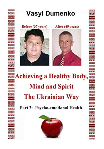 9781511972529: Achieving A Healthy Body, Mind and Spirit. The Ukrainian Way: Part 2. Psycho-emotional health