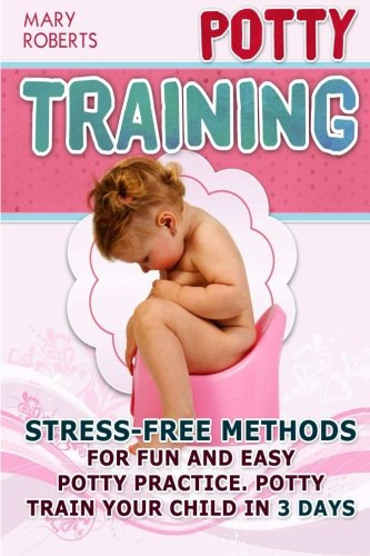 9781511974738: Potty Training: Stress-free Methods for Fun and Easy Potty practice. Potty Train Your Child in 3 days (Potty Training, Potty Training in 3 Days, Potty Training Books)