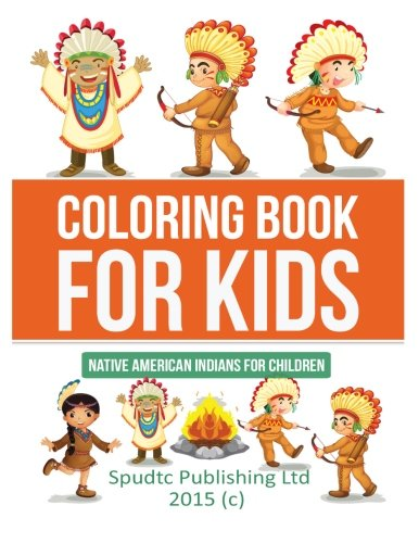 Coloring Book for Kids: Native American Indians for Children: Spudtc Publishing Ltd
