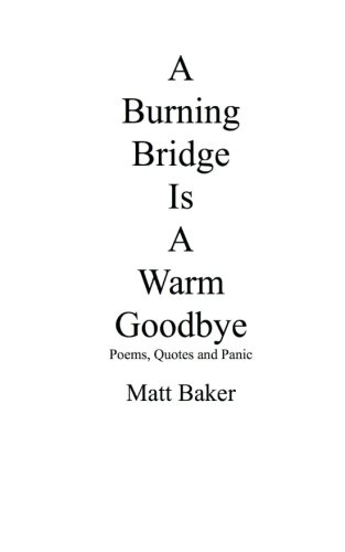 9781511978392: A Burning Bridge Is A Warm Goodbye: Poems, Quotes and Panic
