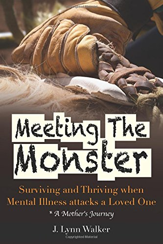 9781511978958: Meeting The Monster: Surving and Thriving when Mental Illness attacks a Loved One