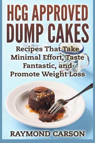 HCG Approved Dump Cakes: Recipes That Take Minimal Effort, Taste Fantastic, and Promote Weight Loss...