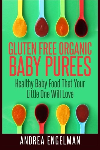 9781511980784: Gluten Free Organic Baby Purees: Healthy Baby Food That Your Little One Will Love