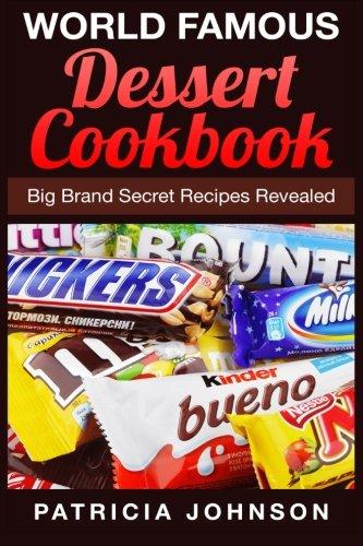 9781511981156: World Famous Dessert Cookbook: Big Brand Secret Recipes Revealed