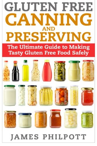 9781511981446: Gluten Free Canning and Preserving: The Ultimate Guide to Making Tasty Gluten Free Food Safely