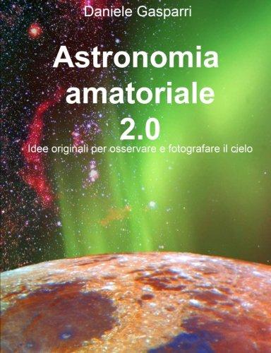 9781511983051: Astronomia amatoriale 2.0: Idee originali per osservare e fotografare il cielo (Italian Edition)