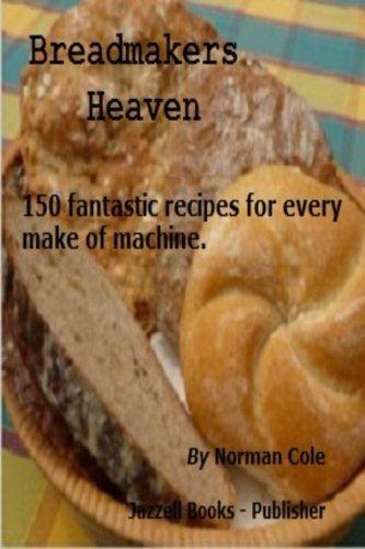 Breadmakers Heaven: 150 fantastic recipies for every make of bread machine.: Cole, Norman