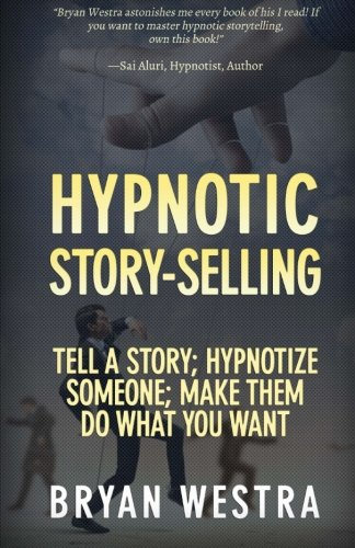 9781511983129: Hypnotic Story-Selling: Tell A Story; Hypnotize Someone; Make Them Do What You Want