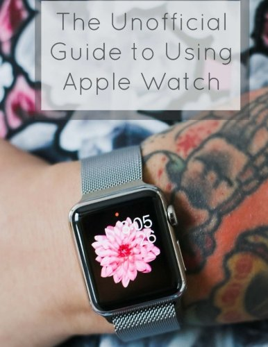 The Unofficial Guide to Using Apple Watch: La Counte, Scott
