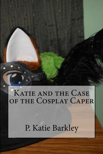 Katie and the Case of the Cosplay Caper (Katie Carter Mystery Series) (Volume 23): P. Katie Barkley