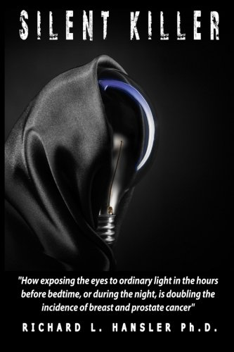 Silent Killer!: How exposing the eyes to ordinary light in the hours before bedtime, or during the ...