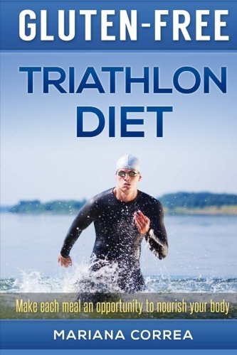 GLUTEN-FREE TRIATHLON Diet: Make each bite an opportunity to improve your performance: Correa, ...