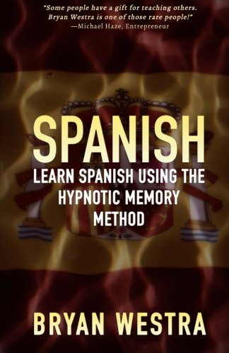 Spanish: Learn Spanish Using The Hypnotic Memory Method: Westra, Bryan