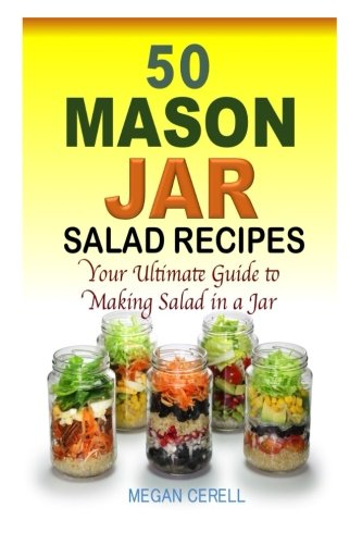 9781511986595: 50 Mason Jar Salad Recipes: Your Ultimate Guide to Making Salad in a Jar