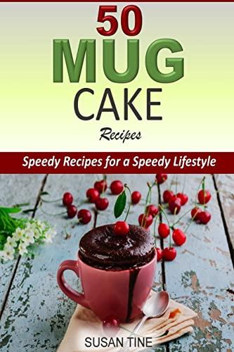 50 Mug Cake Recipes: Speedy Recipes for a Speedy Lifestyle: Tine, Susan