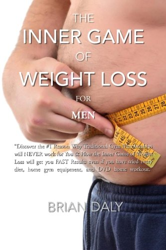 "9781511987325: Inner Game of Weight Loss for Men: ""Discover the #1 Reason Why Traditional Gym Memberships will NEVER work for You & How the Inner Game of Weight Loss ... home gym equipment, and DVD home workout."""