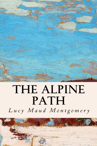 The Alpine Path: Montgomery, Lucy Maud