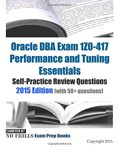 9781511988612: Oracle DBA Exam 1Z0-417 Performance and Tuning Essentials Self-Practice Review Questions: 2015 Edition (with 50+ questions)