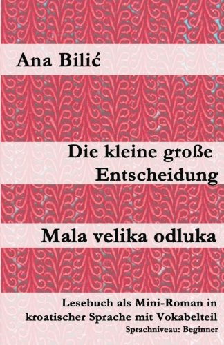 9781511988629: Die kleine große Entscheidung / Mala velika odluka: Lesebuch als Mini-Roman in kroatischer Sprache mit Vokabelteil (German Edition)
