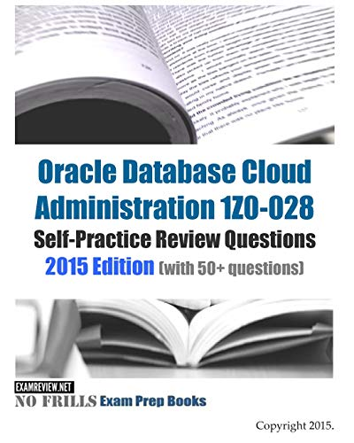 9781511988711: Oracle Database Cloud Administration 1Z0-028 Self-Practice Review Questions: 2015 Edition (with 50+ questions)