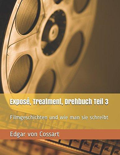 9781511989756: Exposé, Treatment, Drehbuch Teil 3: Filmgeschichten und wie man sie schreibt (Vom Drehbuch zum Buch)