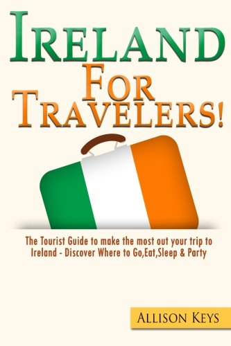 9781511989787: Ireland For Travelers: The Tourist Guide to make the most out your trip to Ireland - Discover Where to Go, Eat,Sleep & Party (Volume 1)