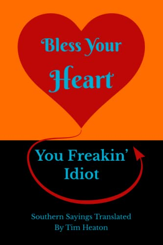9781511990417: Bless Your Heart, You Freakin' Idiot: Southern Sayings Translated