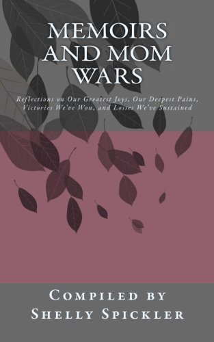 9781511991421: Memoirs and Mom Wars: Reflections on our Greatest Joys, our Deepest Pains, Victories We've Won, and Losses We've Sustained
