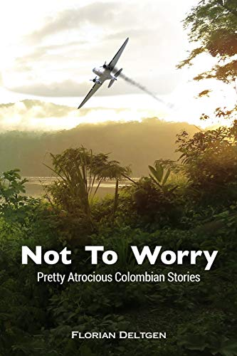 9781511992138: Not to Worry - Pretty Atrocious Colombian Stories: Pretty Atrocious Colombian Stories