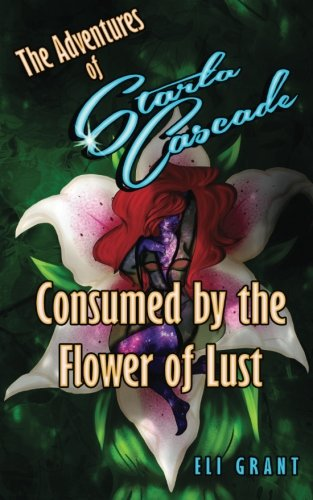 9781511993210: Consumed by the Flower of Lust (The Adventures of Starla Cascade: Space Hooker) (Volume 2)