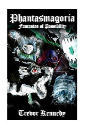 9781511994095: Phantasmagoria: Fantasias Of Possibilty