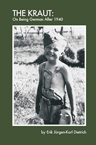 The Kraut: On Being German after 1940: Dietrich, Erik J�rgen-Karl